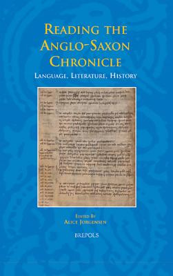Reading the Anglo-Saxon Chronicle: Language, Literature, History - Jorgensen, Alice (Editor)