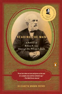 Reading the Man: A Portrait of Robert E. Lee Through His Private Letters - Pryor, Elizabeth Brown