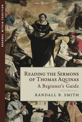 Reading the Sermons of Thomas Aquinas: A Beginner's Guide - Smith, Randall B