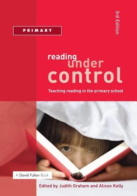 Reading Under Control: Teaching Reading in the Primary School - Graham, Judith, and Kelly, Alison