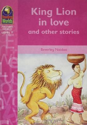 Reading Worlds 7I King Lion in Love Reader - Naidoo, Beverley