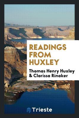 Readings from Huxley - Huxley, Thomas Henry