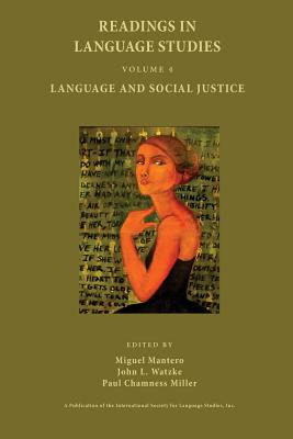 Readings in Language Studies, Volume 4: Language and Social Justice - Mantero, Miguel (Editor), and Watzke, John Louis (Editor), and Miller, Paul Chamness (Editor)