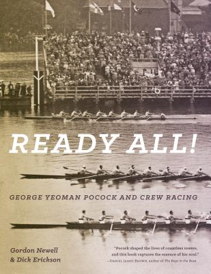 Ready All! George Yeoman Pocock and Crew Racing - Newell, Gordon, and Erickson, Dick (Foreword by)