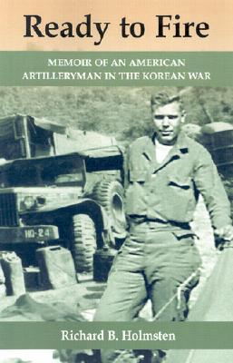 Ready to Fire: Memoir of an American Artilleryman in the Korean War - Holmsten, Richard B