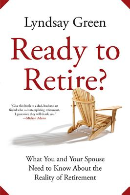 Ready to Retire?: What You and Your Spouse Need to Know about the Reality of Retirement - Green, Lyndsay