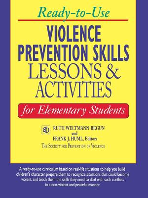 Ready-To-Use Violence Prevention Skills Lessons and Activities for Elementary Students - Begun, Ruth Weltmann (Editor), and Huml, Frank J (Editor)