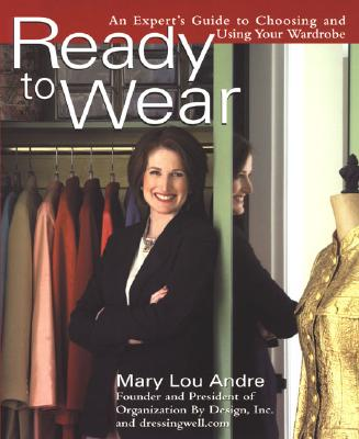 Ready to Wear: An Expert's Guide to Choosing and Using Your Wardrobe - Andre, Mary Lou