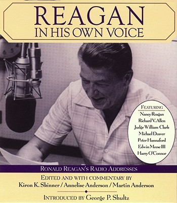 Reagan in His Own Voice - Reagan, Ronald, and Skinner, Kiron K, Ph.D. (Editor), and Anderson, Annelise (Editor)