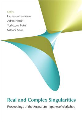 Real and Complex Singularities - Proceedings of the Australian-Japanese Workshop - Paunescu, Laurentiu (Editor), and Harris, Adam (Editor), and Koike, Satoshi (Editor)
