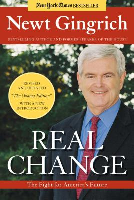 Real Change: The Fight for America's Future - Gingrich, Newt, Dr.