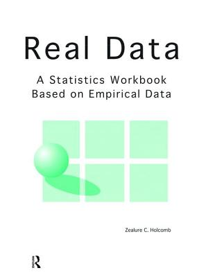 Real Data: A Statistics Workbook Based on Empirical Data - Holcomb, Zealure