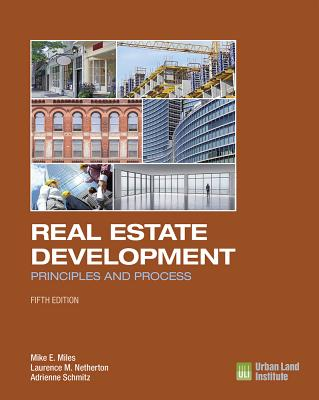 Real Estate Development - 5th Edition: Principles and Process - Miles, Mike E, and Netherton, Laurence M, and Schmitz, Adrienne
