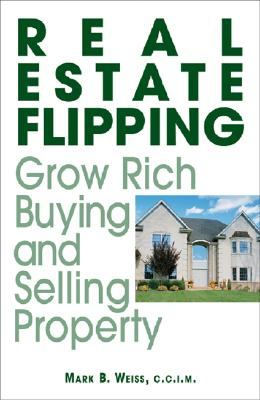 Real Estate Flipping: Grow Rich Buying and Selling Property - Weiss, Mark B