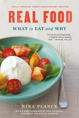 Real Food: What to Eat and Why - Planck, Nina, and Teicholz, Nina (Introduction by)