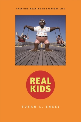 Real Kids: Creating Meaning in Everyday Life - Engel, Susan L