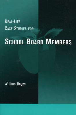 Real-Life Case Studies for School Board Members - Hayes, William