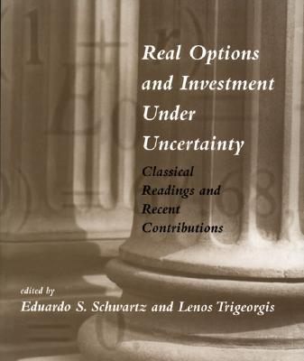 Real Options and Investment Under Uncertainty: Classical Readings and Recent Contributions - Schwartz, Eduardo S (Editor), and Trigeorgis, Lenos (Editor)