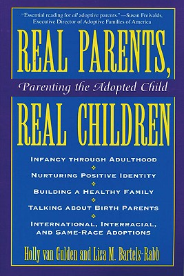 Real Parents Real Children: Parenting the Adopted Child - Van Gulden, Holly, and Van, Gulden Holly, and Bartels-Rabb, Lisa M