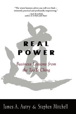 Real Power Business Lessons from the Tao Te Ching - Autry, James