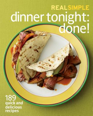 Real Simple Dinner Tonight: Done!: 189 Quick and Delicious Recipes - The Editors of Real Simple