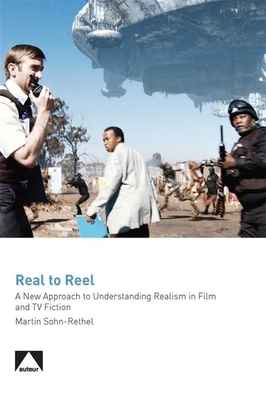 Real to Reel: A New Approach to Understanding Realism in Film and TV Fiction - Sohn-Rethel, Martin