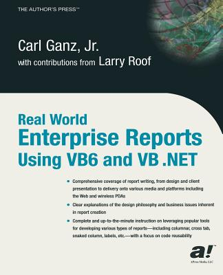 Real World Enterprise Reports Using VB6 And VB .NET - Ganz, Carl