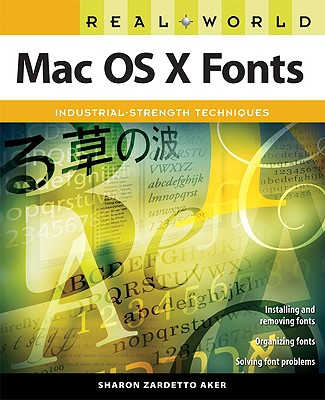 Real World Mac OS X Fonts: Industrial-Strength Techniques - Aker, Sharon Zardetto