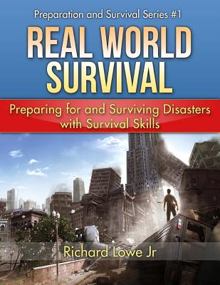 Real World Survival: Preparing for and Surviving Disasters - Lowe Jr, Richard G