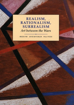 Realism, Rationalism, Surrealism: Art Between the Wars - Batchelor, David, and Wood, Paul, and Fer, Briony