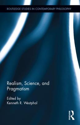 Realism, Science, and Pragmatism - Westphal, Kenneth R (Editor)