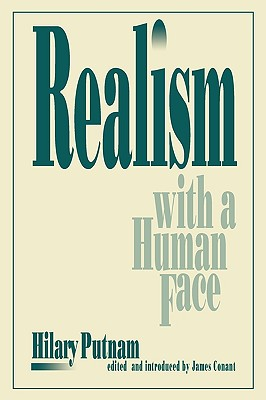 Realism with a Human Face - Putnam, Hilary, and Conant, James (Editor)