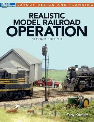 Realistic Model Railroad Operation, Second Edition - Koester, Tony