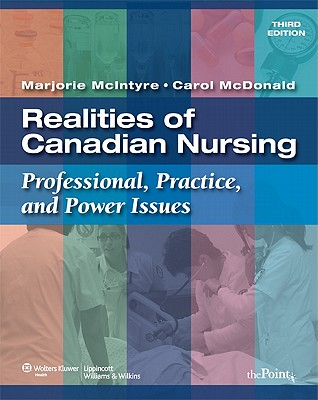 Realities of Canadian Nursing: Professional, Practice, and Power Issues - McIntyre, Marjorie, RN, PhD, and McDonald, Carol, PhD, RN