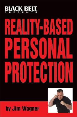 Reality-Based Personal Protection - Wagner, Jim