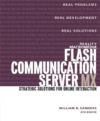 Reality Macromedia Flash Communication Server MX: Strategic Solutions for Online Interaction - Sanders, William B, and Binitie, aYo