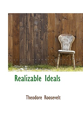 Realizable Ideals - Roosevelt, Theodore, IV