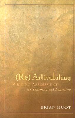 Rearticulating Writing Assessment for Teaching and Learning - Huot, Brian