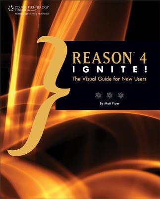 Reason 4 Ignite!: The Visual Guide for New Users - Piper, Matt