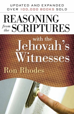 Reasoning from the Scriptures with the Jehovah's Witnesses - Rhodes, Ron, Dr.