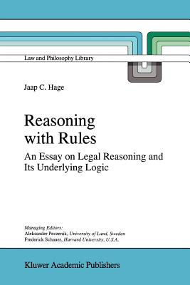 Reasoning with Rules: An Essay on Legal Reasoning and Its Underlying Logic - Hage, Jaap