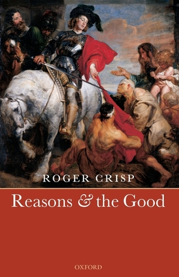 Reasons and the Good - Crisp, Roger