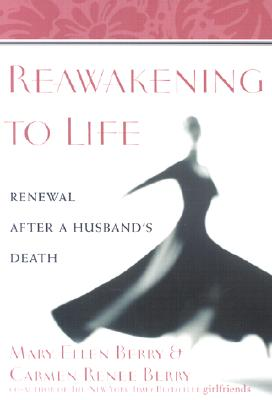 Reawakening to Life: Renewal After a Husband's Death - Berry, Mary Ellen, and Berry, Carmen Renee