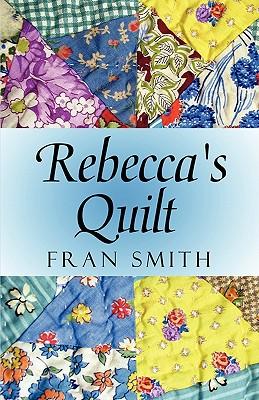 Rebecca's Quilt - Smith, Fran