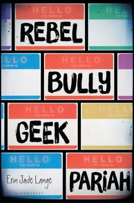 Rebel, Bully, Geek, Pariah - Lange, Erin Jade