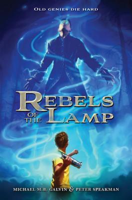 Rebels of the Lamp, Book 1 Rebels of the Lamp (1) - Speakman, Peter, and Galvin, Michael