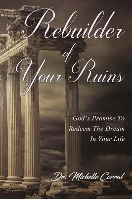Rebuilder of Your Ruins: God's Promise to Redeem the Dream in Your Life - Corral, Dr Michelle