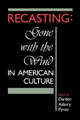 Recasting: Gone with the Wind in American Culture - Pyron, Darden A (Editor)