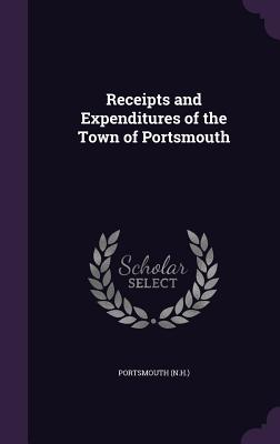 Receipts and Expenditures of the Town of Portsmouth - Portsmouth, Portsmouth
