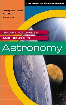 Recent Advances and Issues in Astronomy - De Pree, Christopher G, Ph.D., and Pree, Christopher G, and Marvel, Kevin